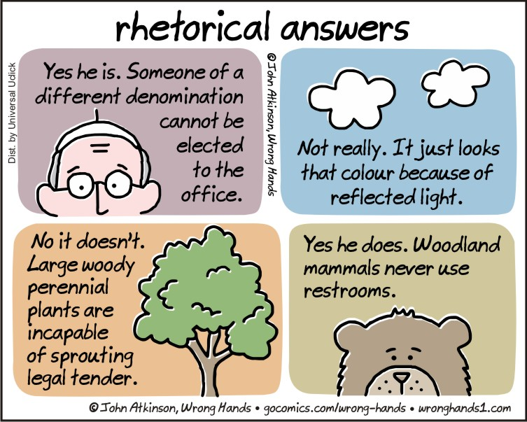 what are rhetorical questions In english there are some questions which require no answer, such as 'how should i know' or 'who'd have thought it' we call these rhetorical questions and you can use them to great effect in your writing learn how by playing this fun quiz created for ks3 students in year 7, year 8 and year 9.